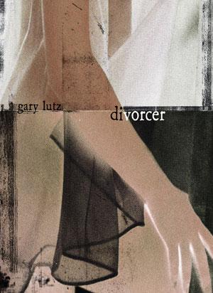 Gary Lutz Divorcer