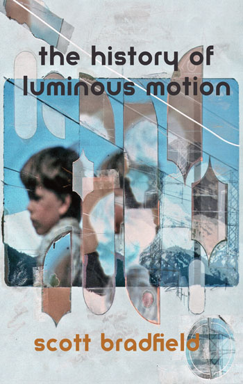 The History of Luminous Motion by Scott Bradfield